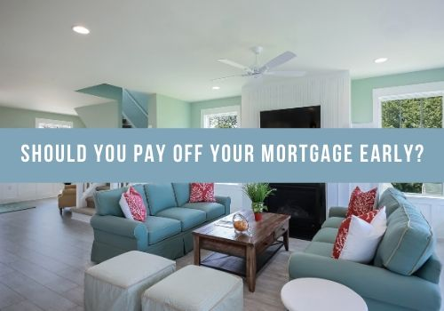 Should You Pay Off Your Mortgage Early?